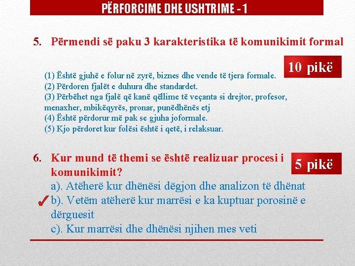 PËRFORCIME DHE USHTRIME - 1 5. Përmendi së paku 3 karakteristika të komunikimit formal