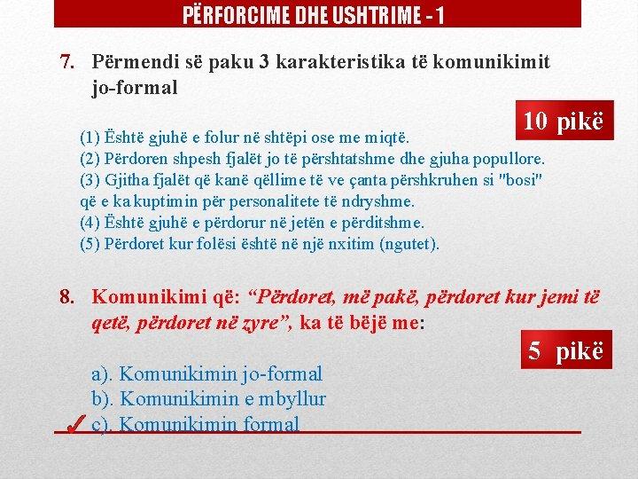 PËRFORCIME DHE USHTRIME - 1 7. Përmendi së paku 3 karakteristika të komunikimit jo-formal