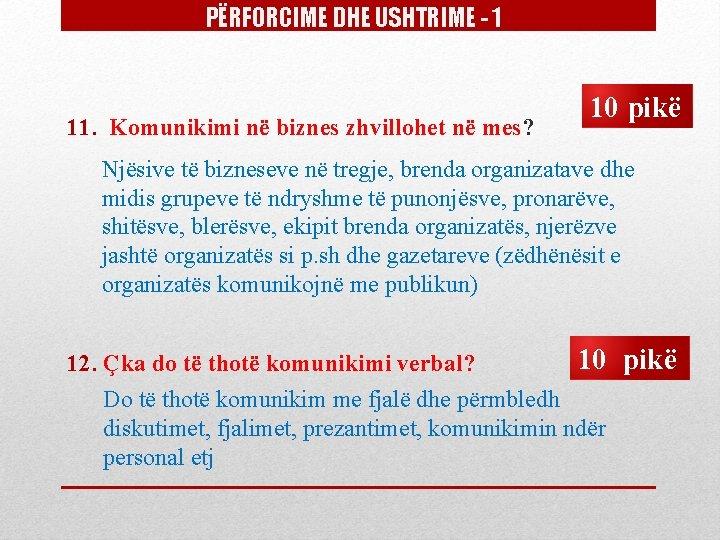 PËRFORCIME DHE USHTRIME - 1 11. Komunikimi në biznes zhvillohet në mes? 10 pikë