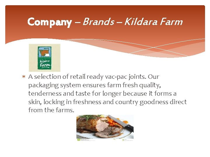 Company – Brands – Kildara Farm A selection of retail ready vac-pac joints. Our