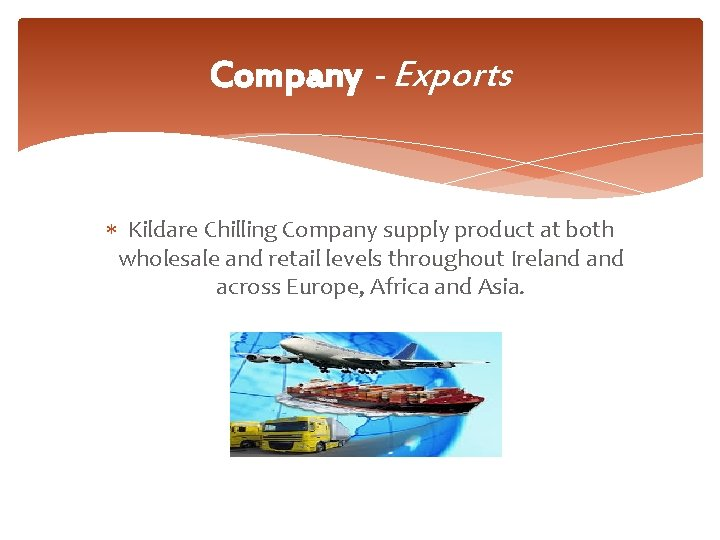 Company - Exports Kildare Chilling Company supply product at both wholesale and retail levels