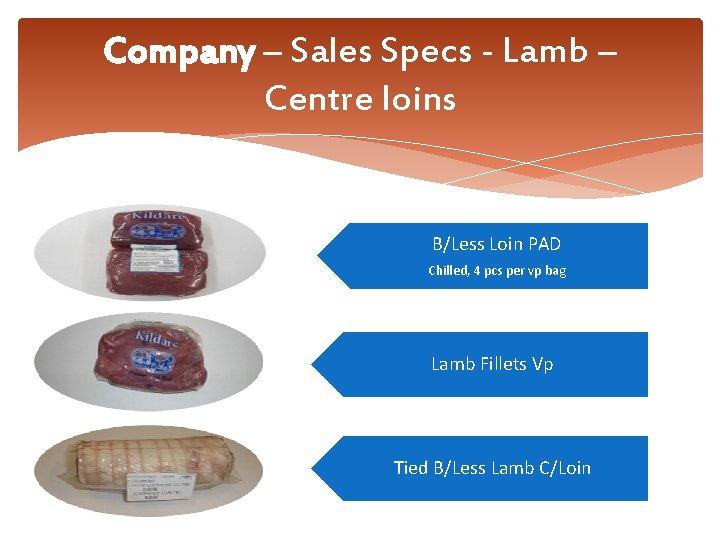 Company – Sales Specs - Lamb – Centre loins B/Less Loin PAD Chilled, 4