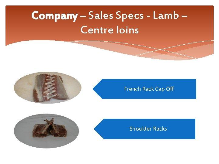 Company – Sales Specs - Lamb – Centre loins French Rack Cap Off Shoulder