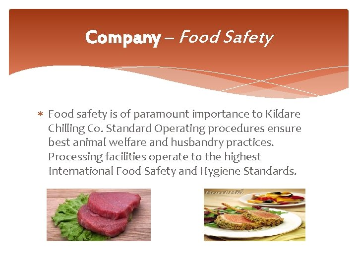 Company – Food Safety Food safety is of paramount importance to Kildare Chilling Co.