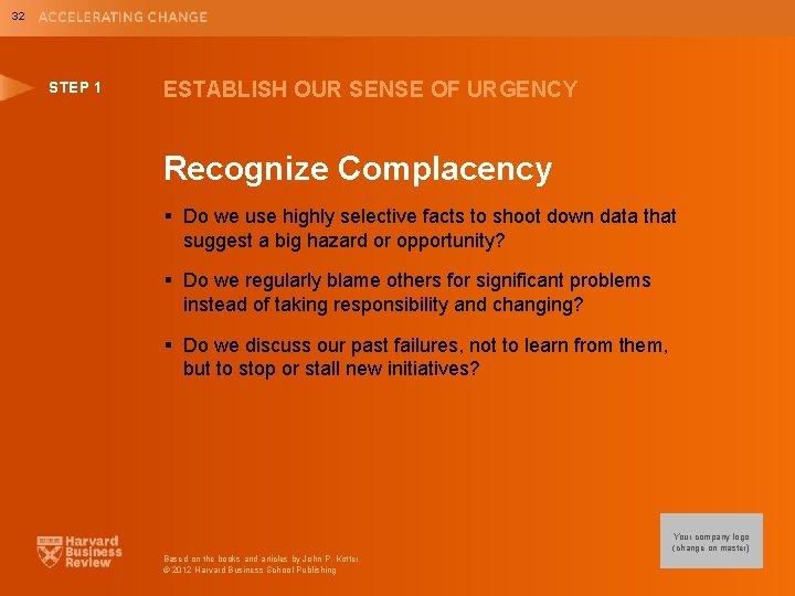 32 STEP 1 ESTABLISH OUR SENSE OF URGENCY Recognize Complacency § Do we use