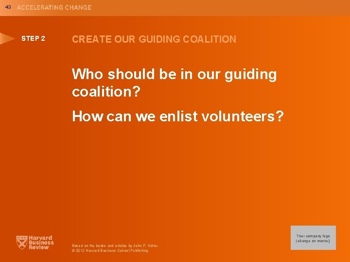 43 STEP 2 CREATE OUR GUIDING COALITION Who should be in our guiding coalition?