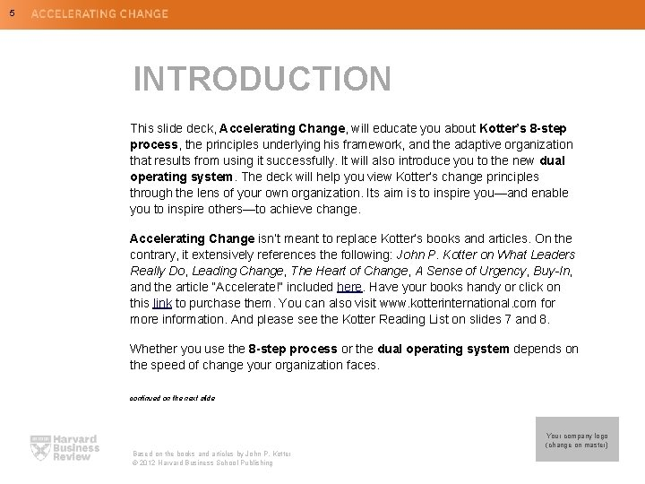 5 INTRODUCTION This slide deck, Accelerating Change, will educate you about Kotter's 8 -step