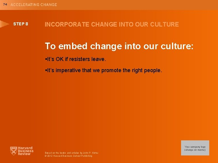 74 STEP 8 INCORPORATE CHANGE INTO OUR CULTURE To embed change into our culture: