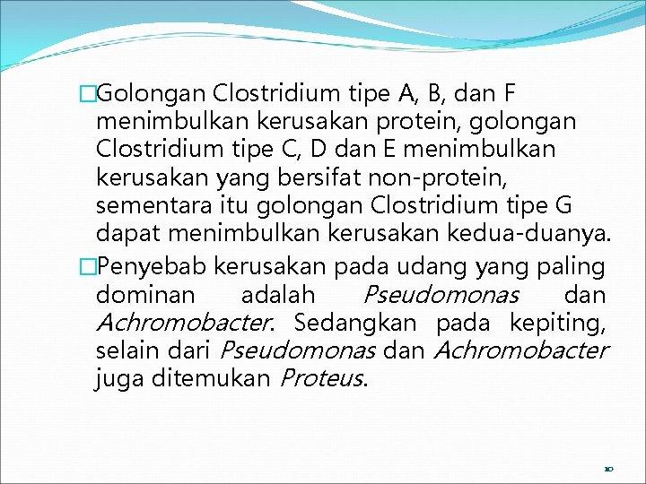 �Golongan Clostridium tipe A, B, dan F menimbulkan kerusakan protein, golongan Clostridium tipe C,