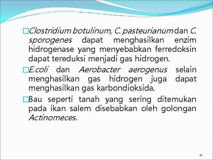 �Clostridium botulinum, C. pasteurianum dan C. sporogenes dapat menghasilkan enzim hidrogenase yang menyebabkan ferredoksin