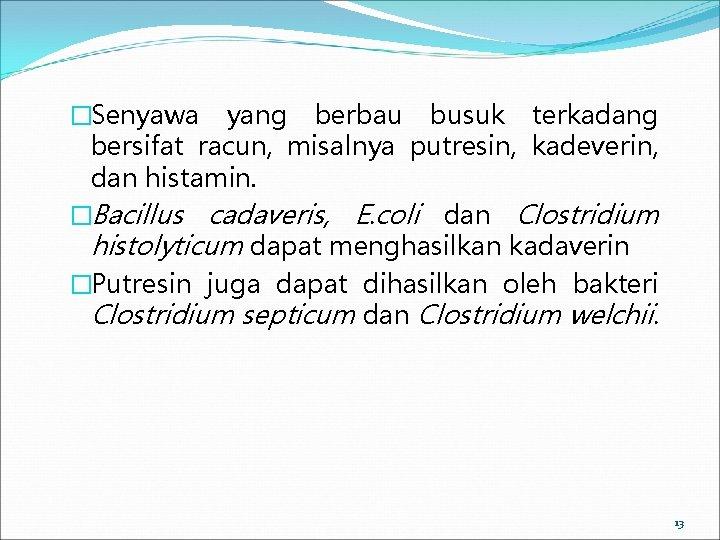 �Senyawa yang berbau busuk terkadang bersifat racun, misalnya putresin, kadeverin, dan histamin. �Bacillus cadaveris,