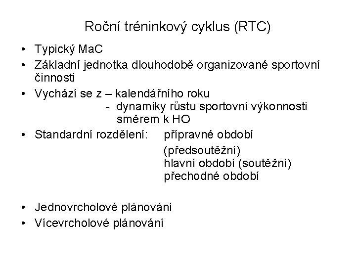 Roční tréninkový cyklus (RTC) • Typický Ma. C • Základní jednotka dlouhodobě organizované sportovní
