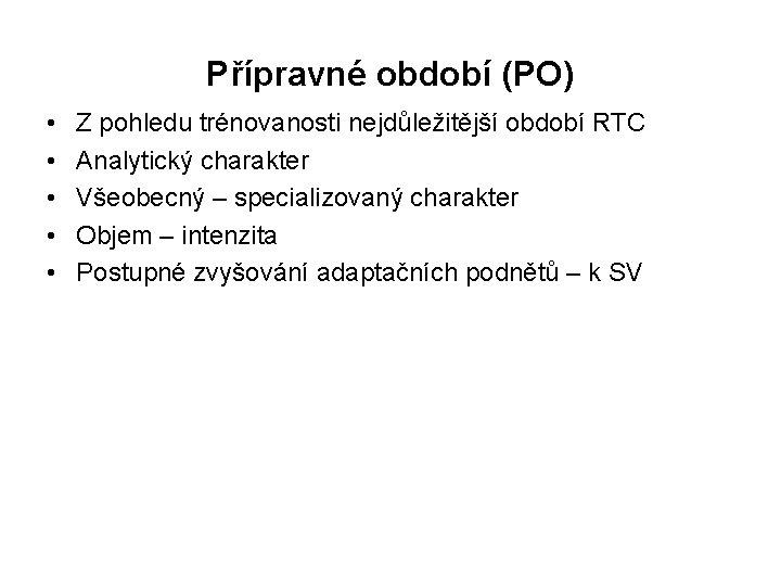 Přípravné období (PO) • • • Z pohledu trénovanosti nejdůležitější období RTC Analytický charakter
