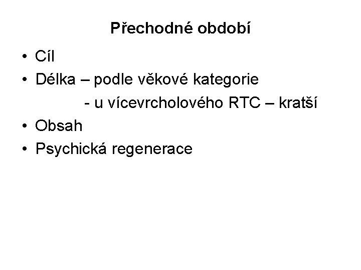 Přechodné období • Cíl • Délka – podle věkové kategorie - u vícevrcholového RTC
