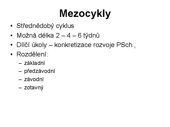 Mezocykly • • Střednědobý cyklus Možná délka 2 – 4 – 6 týdnů Dílčí