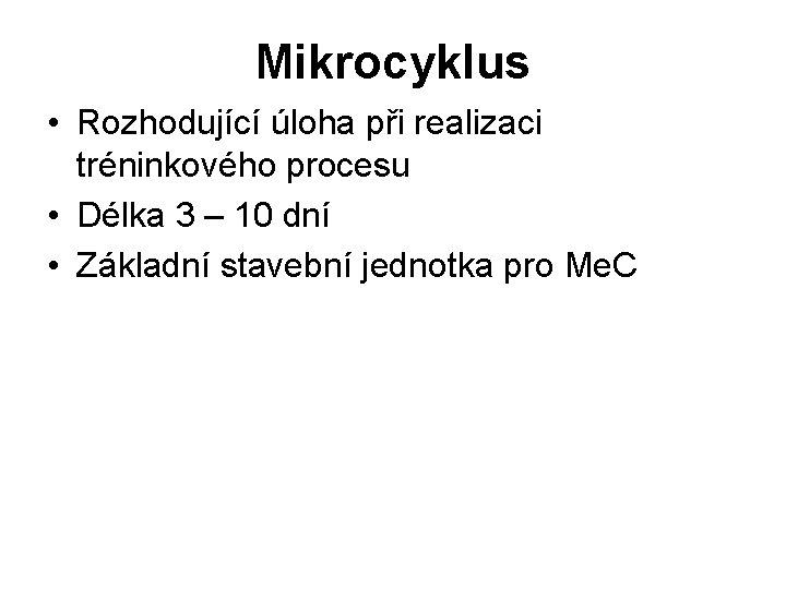 Mikrocyklus • Rozhodující úloha při realizaci tréninkového procesu • Délka 3 – 10 dní