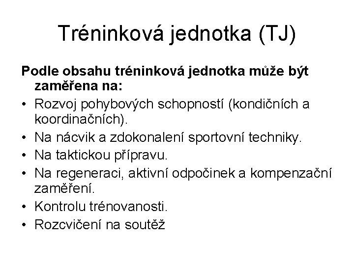 Tréninková jednotka (TJ) Podle obsahu tréninková jednotka může být zaměřena na: • Rozvoj pohybových