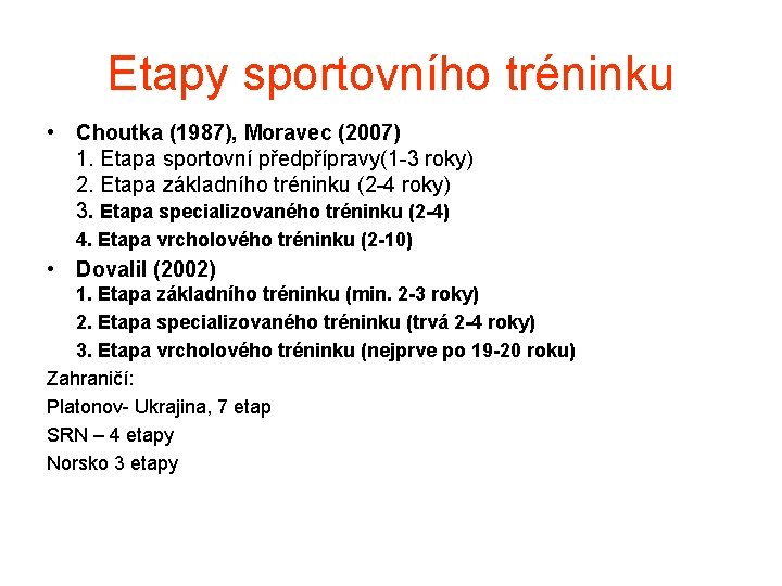 Etapy sportovního tréninku • Choutka (1987), Moravec (2007) 1. Etapa sportovní předpřípravy(1 -3 roky)