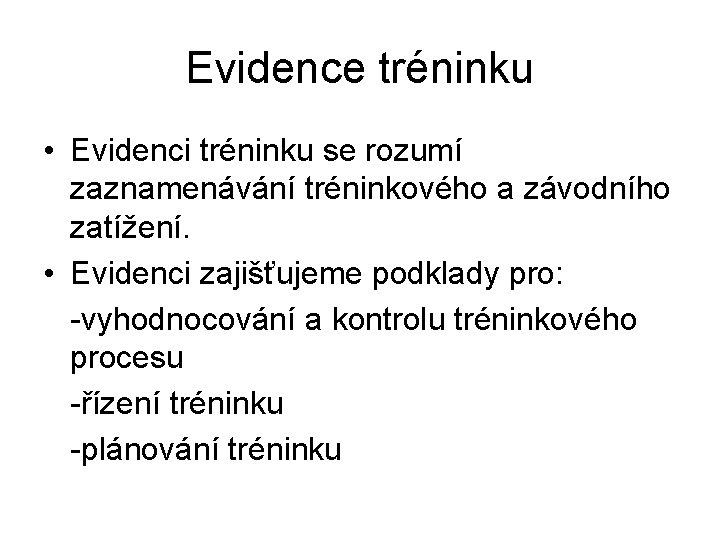 Evidence tréninku • Evidenci tréninku se rozumí zaznamenávání tréninkového a závodního zatížení. • Evidenci