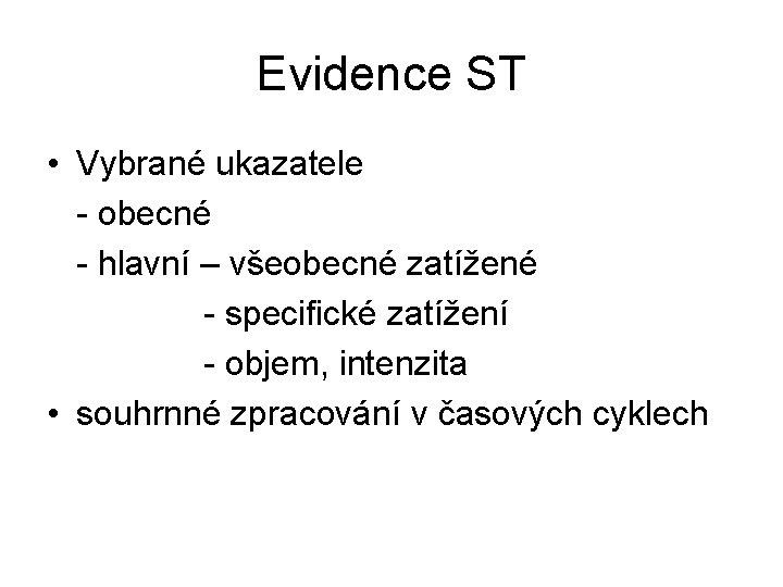 Evidence ST • Vybrané ukazatele - obecné - hlavní – všeobecné zatížené - specifické