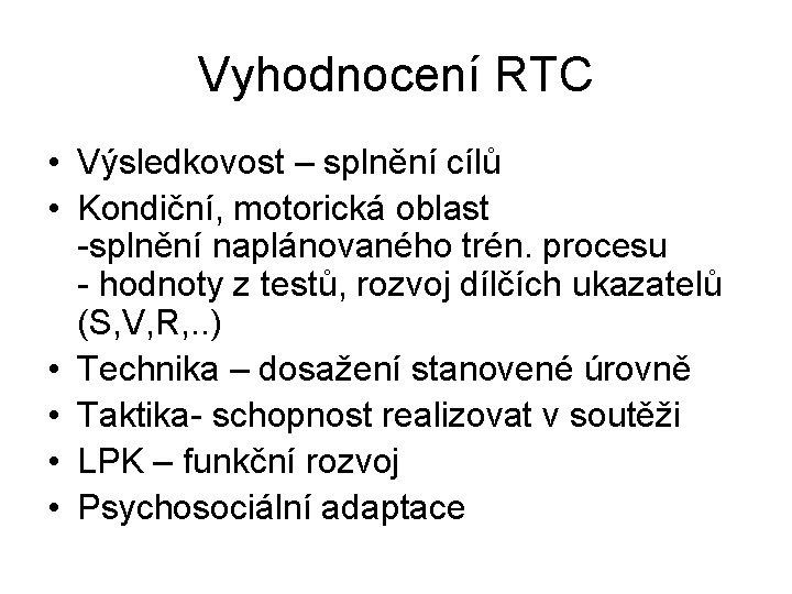 Vyhodnocení RTC • Výsledkovost – splnění cílů • Kondiční, motorická oblast -splnění naplánovaného trén.