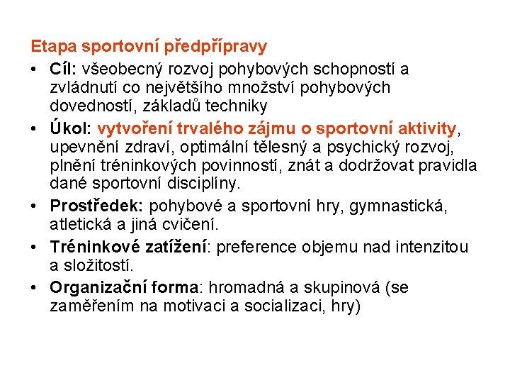 Etapa sportovní předpřípravy • Cíl: všeobecný rozvoj pohybových schopností a zvládnutí co největšího množství