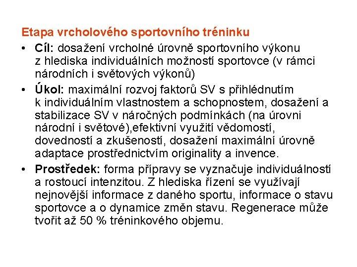 Etapa vrcholového sportovního tréninku • Cíl: dosažení vrcholné úrovně sportovního výkonu z hlediska individuálních