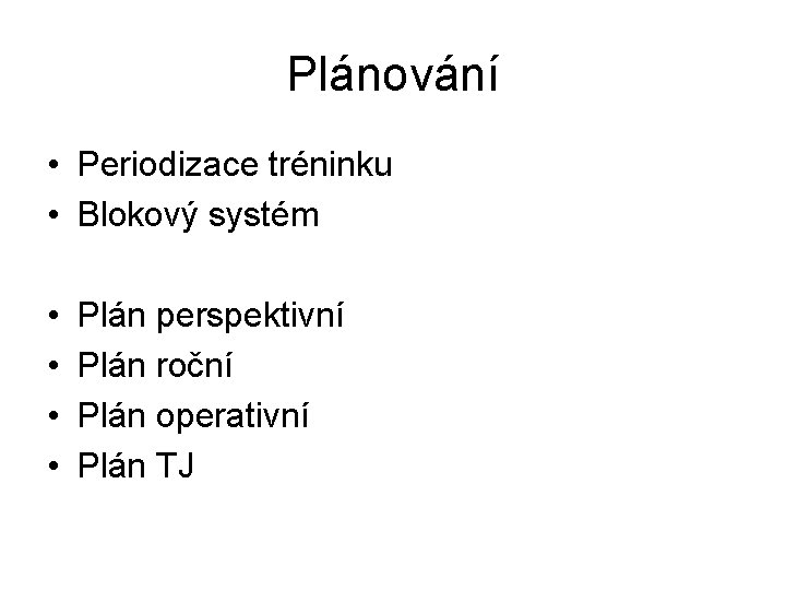 Plánování • Periodizace tréninku • Blokový systém • • Plán perspektivní Plán roční Plán