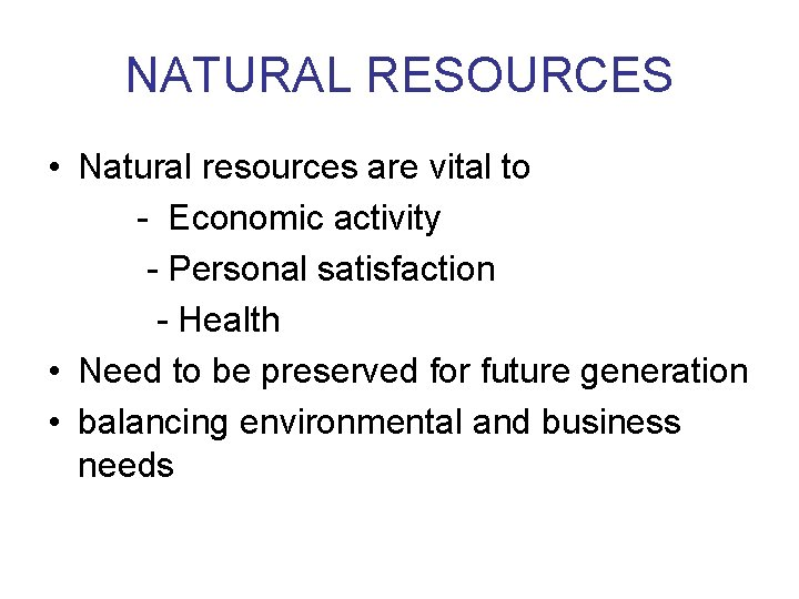 NATURAL RESOURCES • Natural resources are vital to - Economic activity - Personal satisfaction