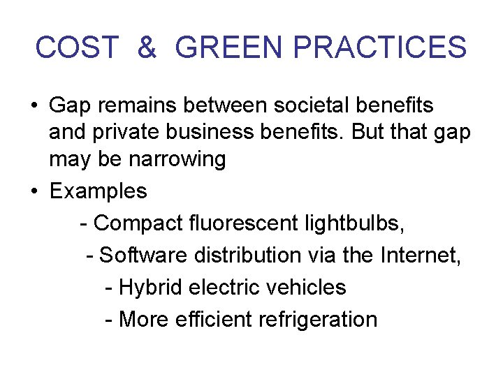 COST & GREEN PRACTICES • Gap remains between societal benefits and private business benefits.