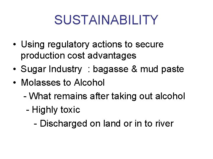 SUSTAINABILITY • Using regulatory actions to secure production cost advantages • Sugar Industry :