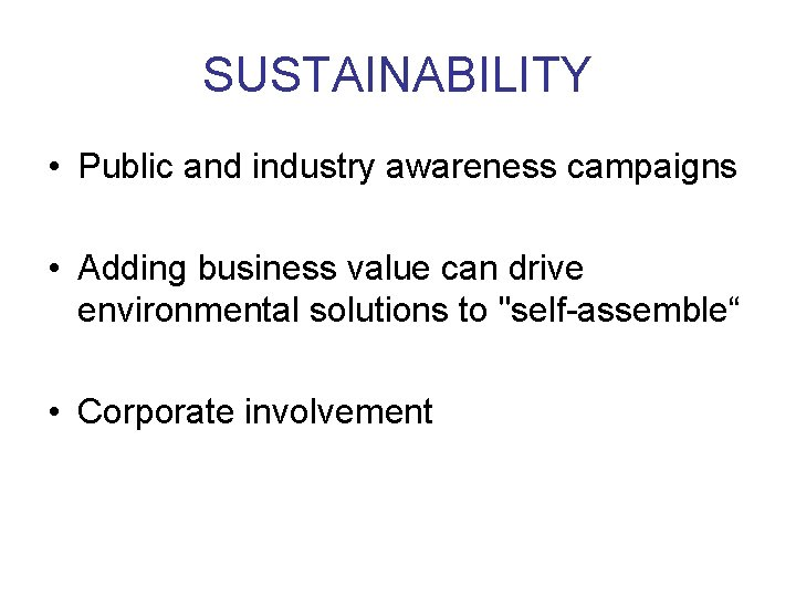 SUSTAINABILITY • Public and industry awareness campaigns • Adding business value can drive environmental