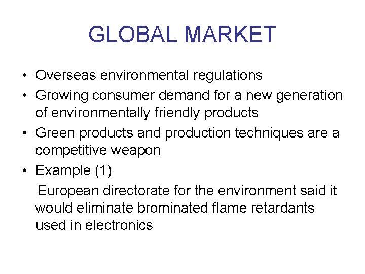 GLOBAL MARKET • Overseas environmental regulations • Growing consumer demand for a new generation