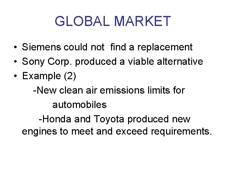 GLOBAL MARKET • Siemens could not find a replacement • Sony Corp. produced a