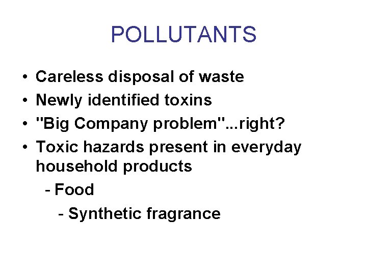 POLLUTANTS • • Careless disposal of waste Newly identified toxins