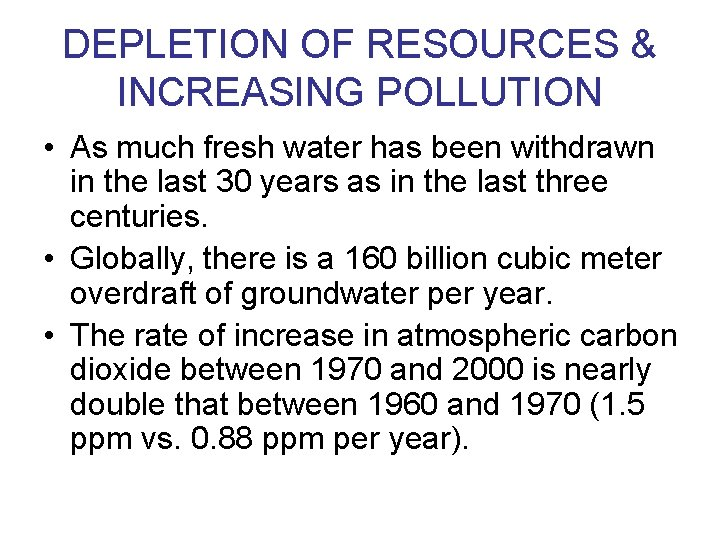 DEPLETION OF RESOURCES & INCREASING POLLUTION • As much fresh water has been withdrawn
