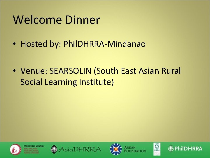 Welcome Dinner • Hosted by: Phil. DHRRA-Mindanao • Venue: SEARSOLIN (South East Asian Rural