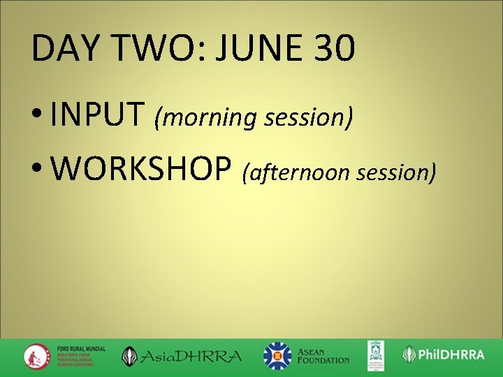 DAY TWO: JUNE 30 • INPUT (morning session) • WORKSHOP (afternoon session)