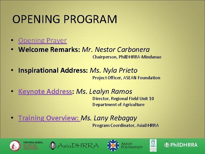 OPENING PROGRAM • Opening Prayer • Welcome Remarks: Mr. Nestor Carbonera Chairperson, Phil. DHRRA-Mindanao