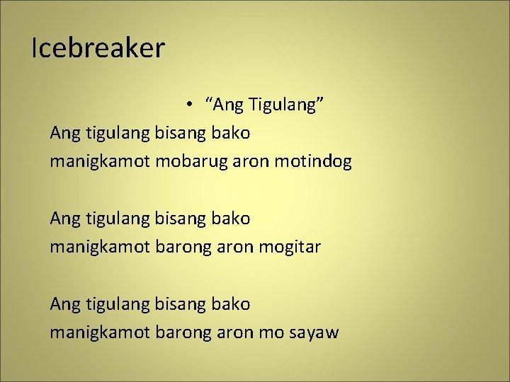 """Icebreaker • """"Ang Tigulang"""" Ang tigulang bisang bako manigkamot mobarug aron motindog Ang tigulang"""