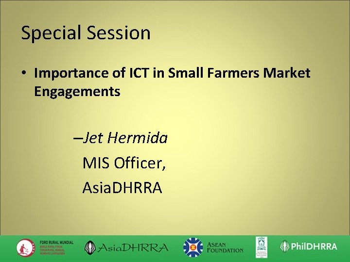 Special Session • Importance of ICT in Small Farmers Market Engagements –Jet Hermida MIS