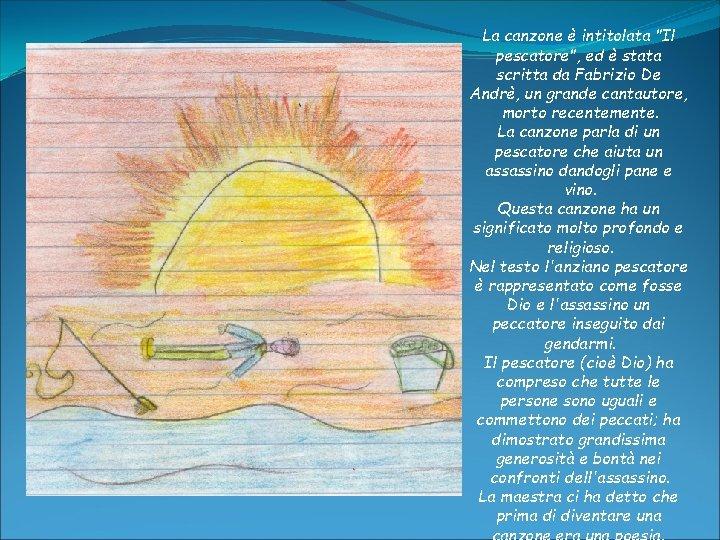 """La canzone è intitolata """"Il pescatore"""", ed è stata scritta da Fabrizio De Andrè,"""