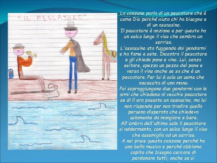 La canzone parla di un pescatore che è come Dio perché aiuta chi ha