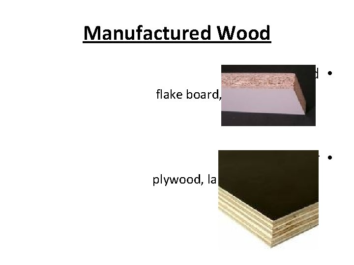 Manufactured Wood Particle Board • flake board, particle board – Laminar • plywood, laminated