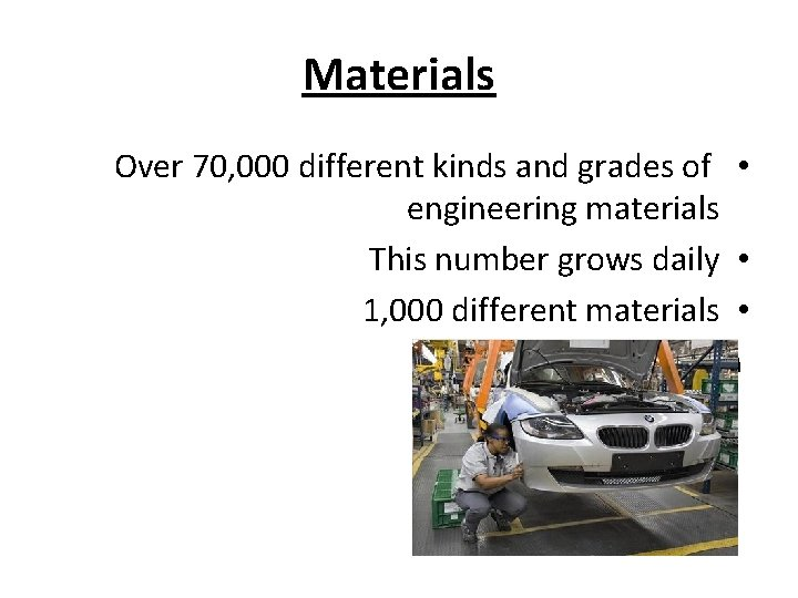 Materials Over 70, 000 different kinds and grades of • engineering materials This number