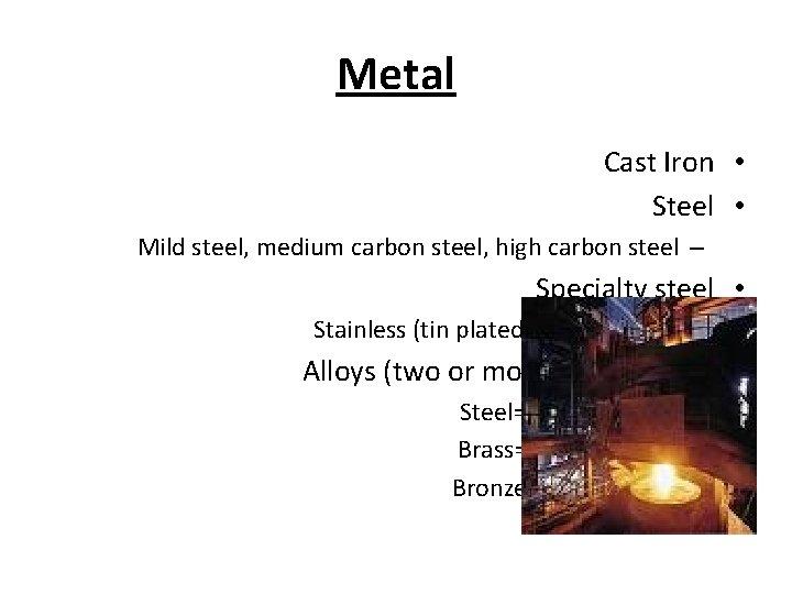 Metal Cast Iron • Steel • Mild steel, medium carbon steel, high carbon steel