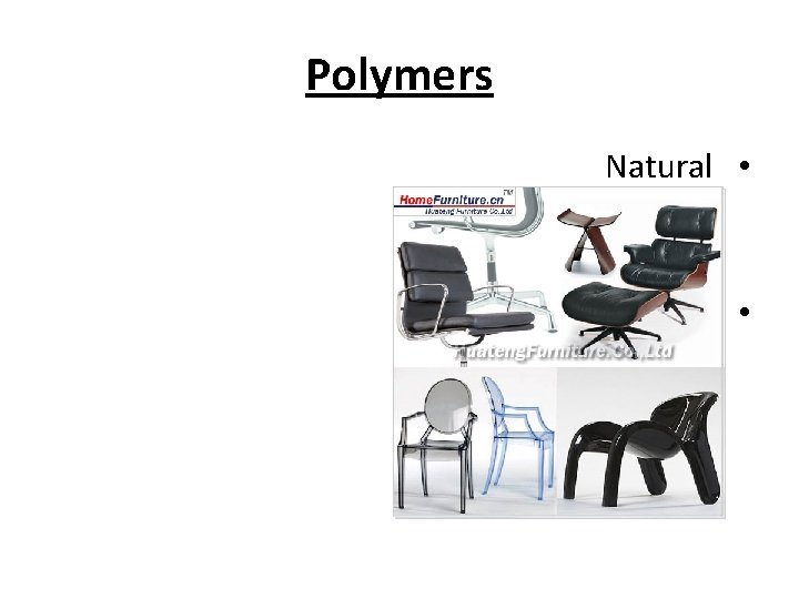 Polymers Natural • Animal cellulose – Synthetic- • Thermoplastics – Thermosets –