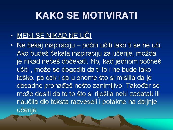 KAKO SE MOTIVIRATI • MENI SE NIKAD NE UČI • Ne čekaj inspiraciju –