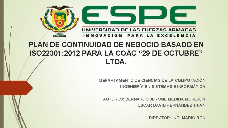 """PLAN DE CONTINUIDAD DE NEGOCIO BASADO EN ISO 22301: 2012 PARA LA COAC """""""