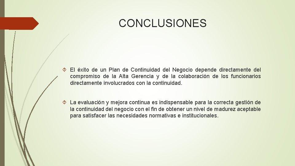 CONCLUSIONES El éxito de un Plan de Continuidad del Negocio depende directamente del compromiso